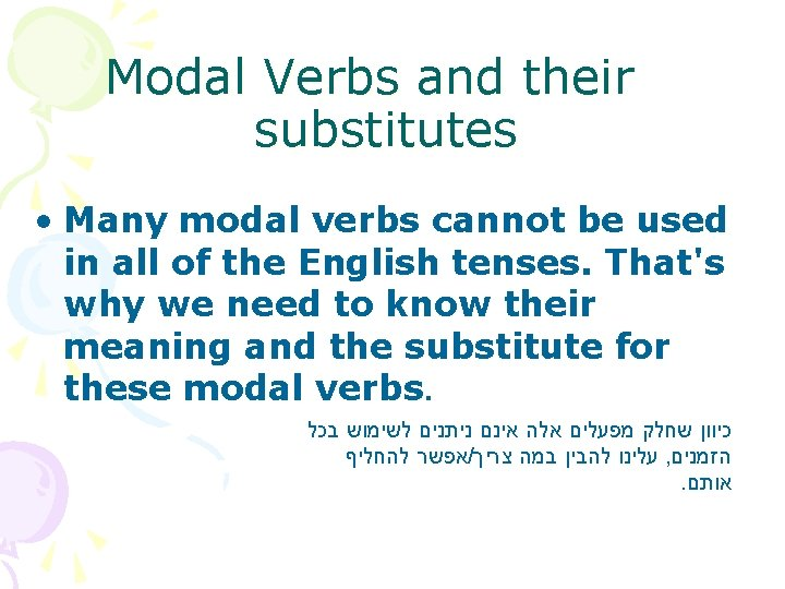 Modal Verbs and their substitutes • Many modal verbs cannot be used in all