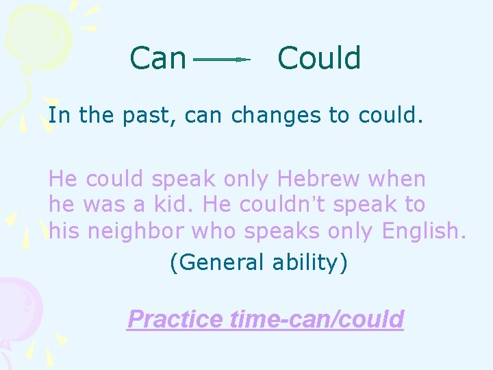 Can Could In the past, can changes to could. He could speak only Hebrew