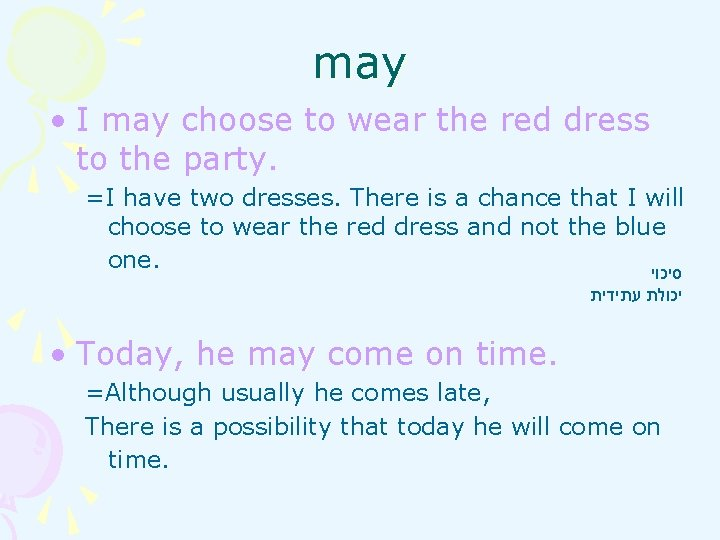 may • I may choose to wear the red dress to the party. =I