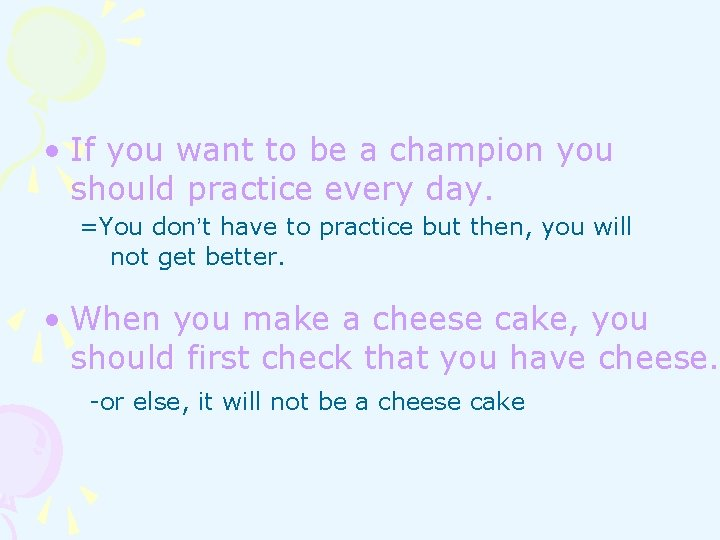 • If you want to be a champion you should practice every day.
