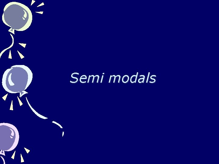 Semi modals