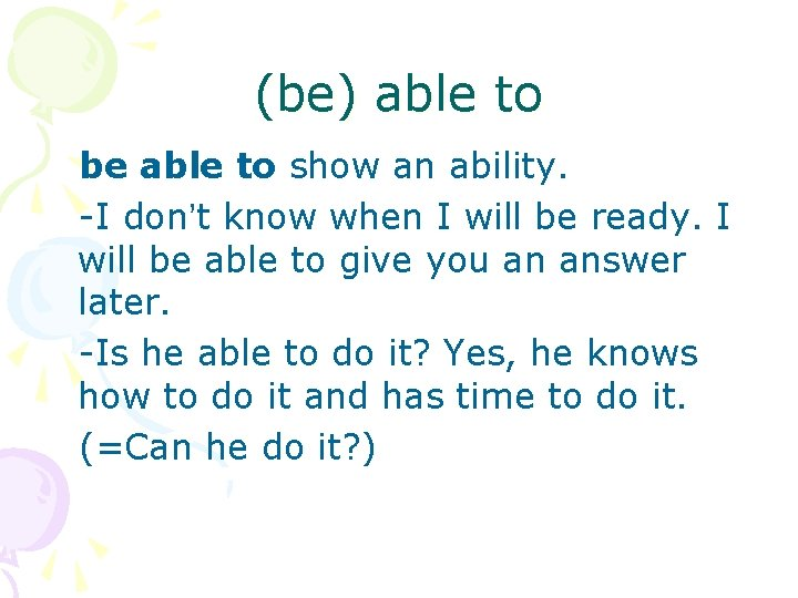 (be) able to be able to show an ability. -I don't know when I