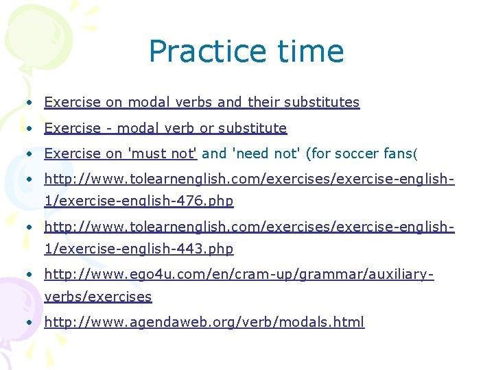 Practice time • Exercise on modal verbs and their substitutes • Exercise - modal