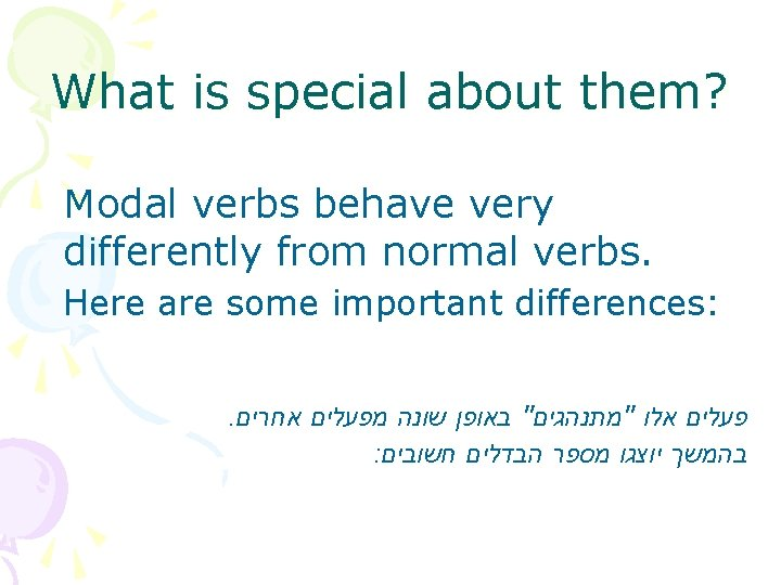 What is special about them? Modal verbs behave very differently from normal verbs. Here