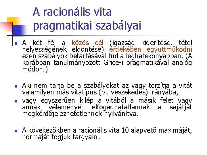 A racionális vita pragmatikai szabályai n A két fél a közös cél (igazság kiderítése,