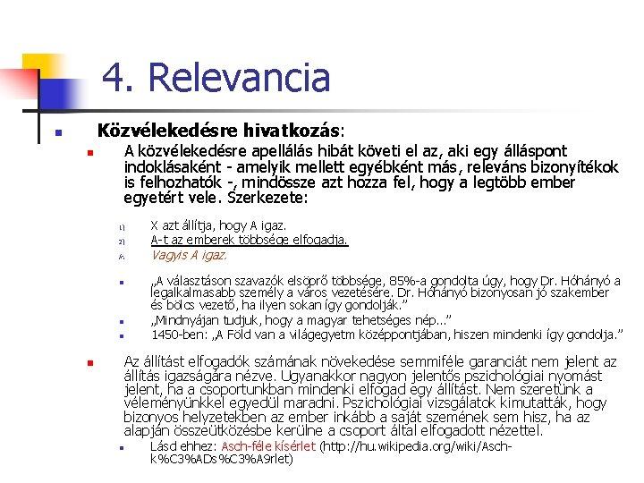 4. Relevancia Közvélekedésre hivatkozás: n A közvélekedésre apellálás hibát követi el az, aki egy