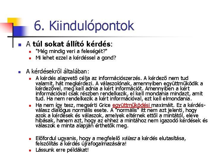 """6. Kiindulópontok n A túl sokat állító kérdés: n n n """"Még mindig veri"""