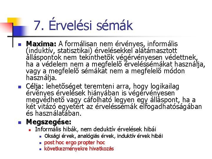 7. Érvelési sémák n n n Maxima: A formálisan nem érvényes, informális (induktív, statisztikai)