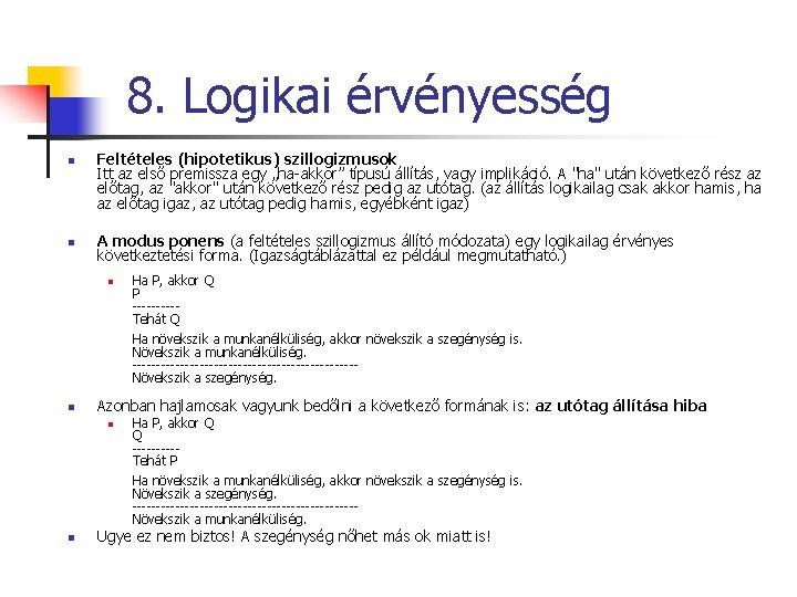 """8. Logikai érvényesség n n Feltételes (hipotetikus) szillogizmusok Itt az első premissza egy """"ha-akkor"""""""