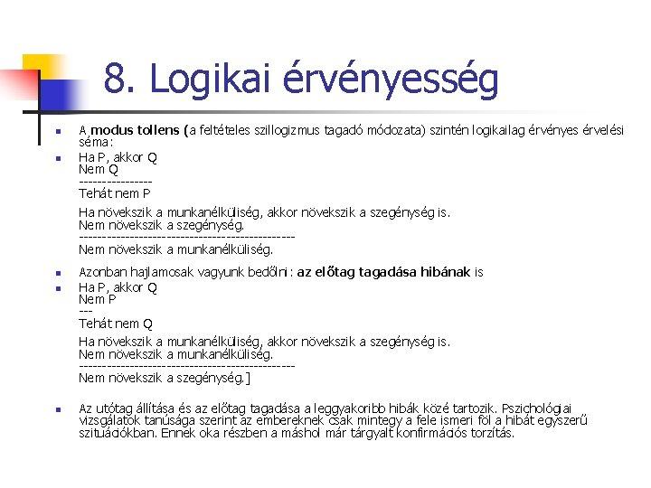 8. Logikai érvényesség n n A modus tollens (a feltételes szillogizmus tagadó módozata) szintén