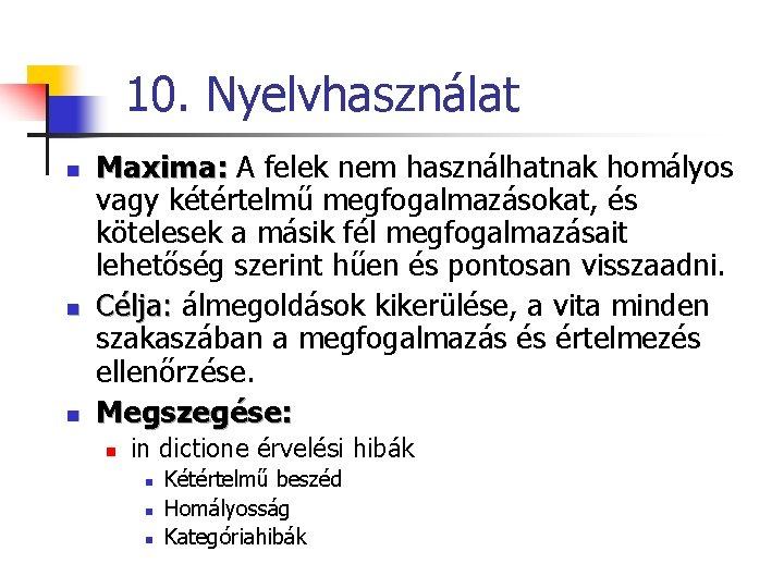 10. Nyelvhasználat n n n Maxima: A felek nem használhatnak homályos vagy kétértelmű megfogalmazásokat,