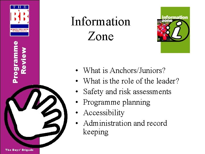 Programme Review The Boys' Brigade Information Zone • • • What is Anchors/Juniors? What