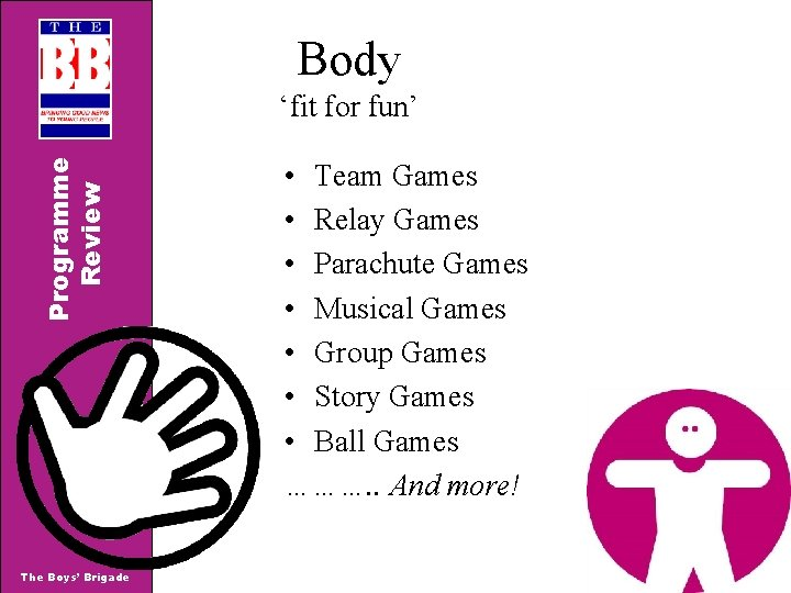 Body Programme Review 'fit for fun' The Boys' Brigade • Team Games • Relay