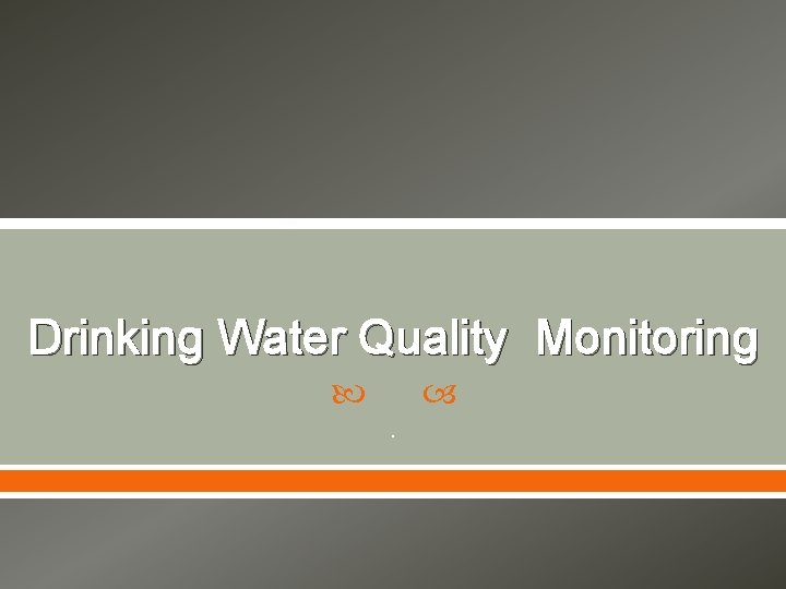 Drinking Water Quality Monitoring .