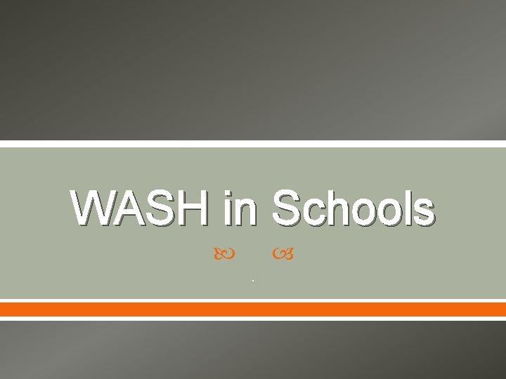 WASH in Schools .