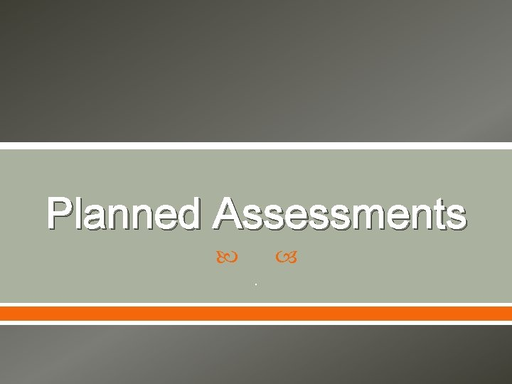 Planned Assessments .