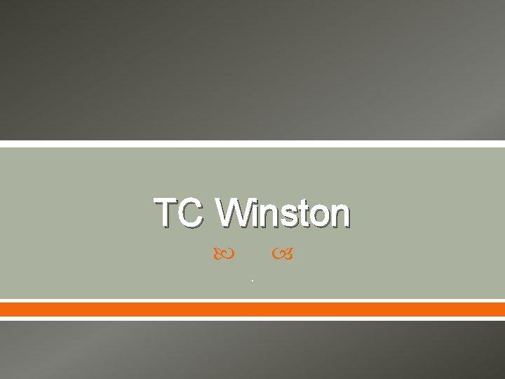 TC Winston .
