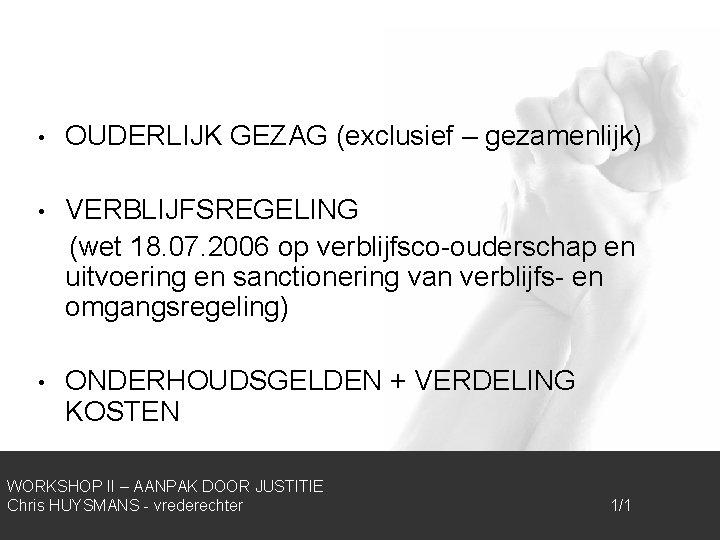• OUDERLIJK GEZAG (exclusief – gezamenlijk) • VERBLIJFSREGELING (wet 18. 07. 2006 op