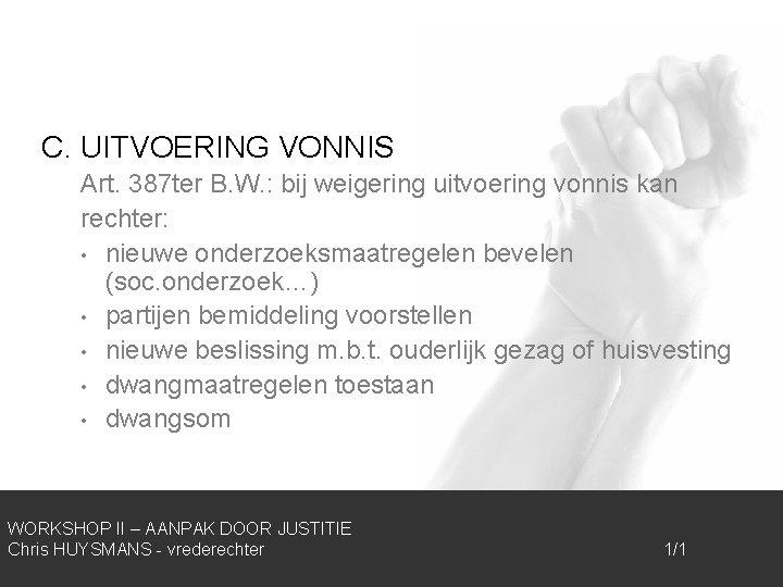 C. UITVOERING VONNIS Art. 387 ter B. W. : bij weigering uitvoering vonnis kan