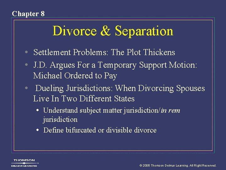 Chapter 8 Divorce & Separation • Settlement Problems: The Plot Thickens • J. D.