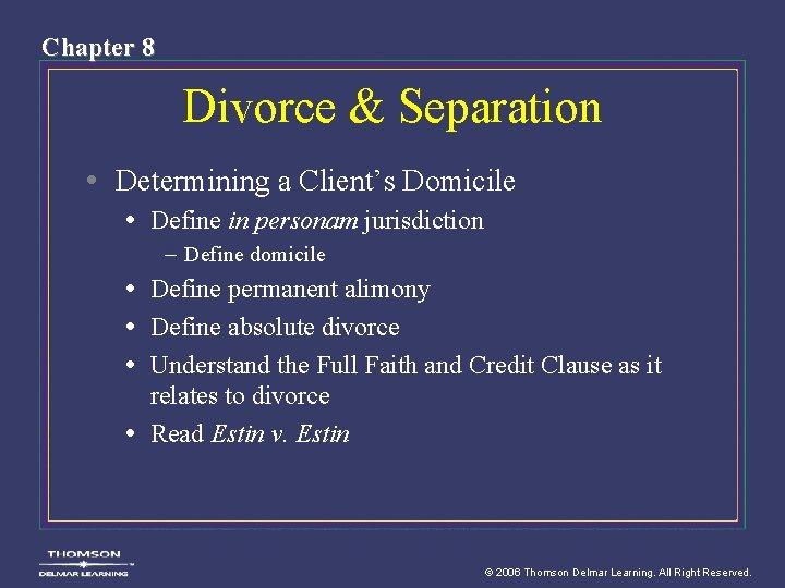 Chapter 8 Divorce & Separation • Determining a Client's Domicile • Define in personam