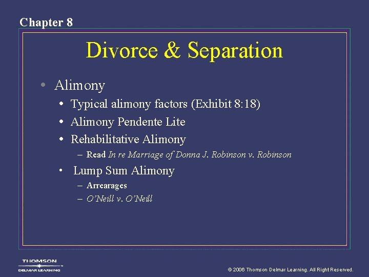 Chapter 8 Divorce & Separation • Alimony • Typical alimony factors (Exhibit 8: 18)