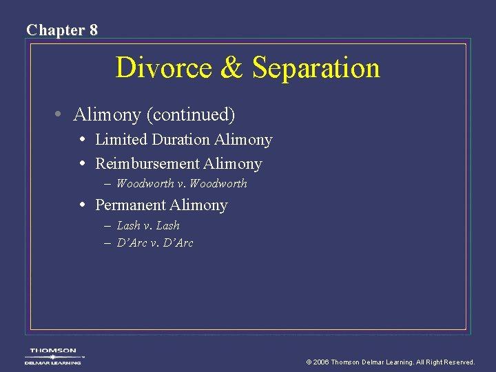 Chapter 8 Divorce & Separation • Alimony (continued) • Limited Duration Alimony • Reimbursement