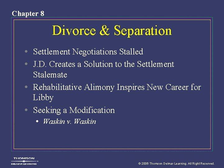 Chapter 8 Divorce & Separation • Settlement Negotiations Stalled • J. D. Creates a