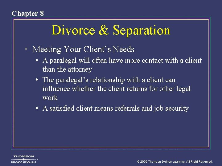 Chapter 8 Divorce & Separation • Meeting Your Client's Needs • A paralegal will