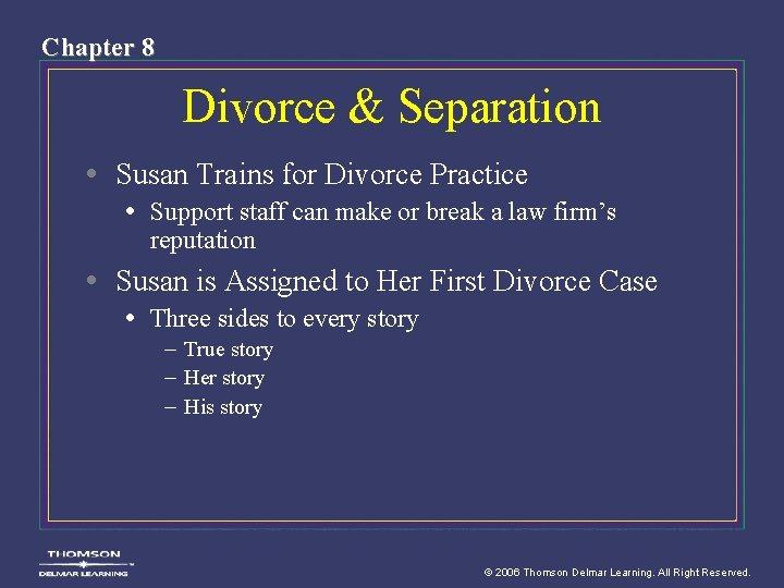 Chapter 8 Divorce & Separation • Susan Trains for Divorce Practice • Support staff