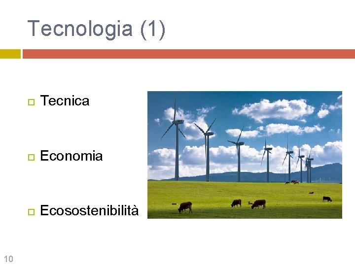 Tecnologia (1) 10 Tecnica Economia Ecosostenibilità