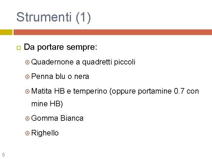 Strumenti (1) Da portare sempre: Quadernone a quadretti piccoli Penna blu o nera Matita