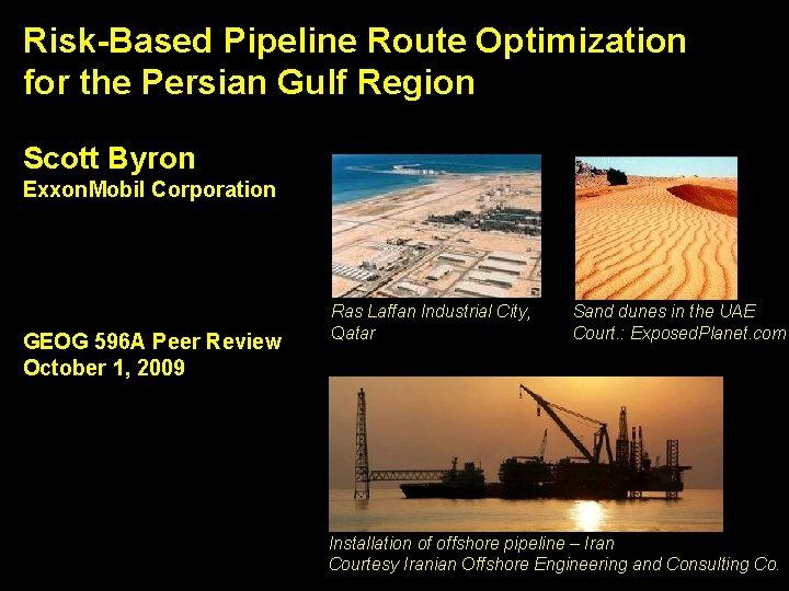 Risk-Based Pipeline Route Optimization for the Persian Gulf Region Scott Byron Exxon. Mobil Corporation
