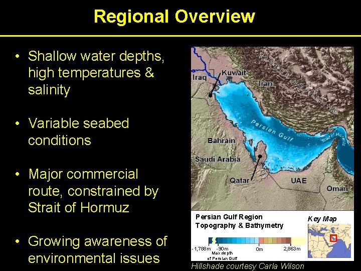 Regional Overview • Shallow water depths, high temperatures & salinity • Variable seabed conditions