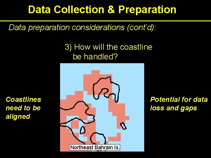 Data Collection & Preparation Data preparation considerations (cont'd): 3) How will the coastline be