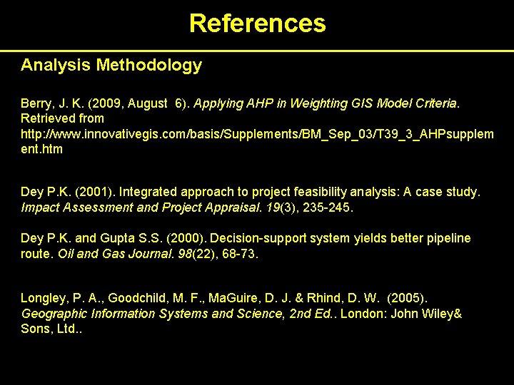 References Analysis Methodology Berry, J. K. (2009, August 6). Applying AHP in Weighting GIS