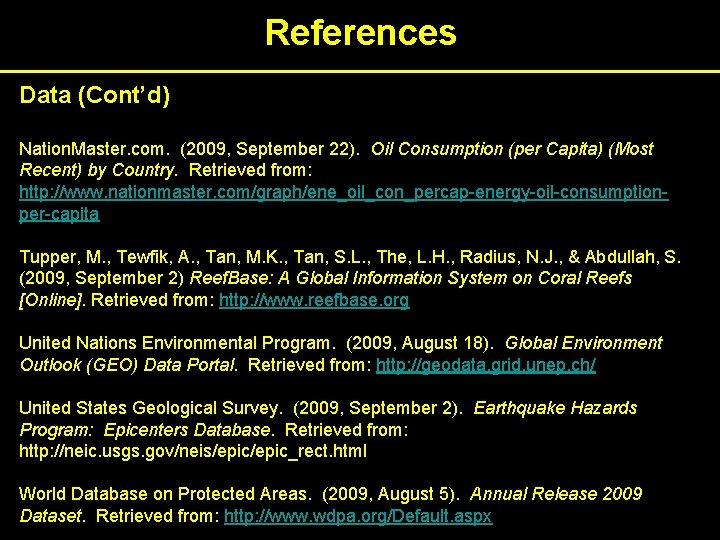 References Data (Cont'd) Nation. Master. com. (2009, September 22). Oil Consumption (per Capita) (Most