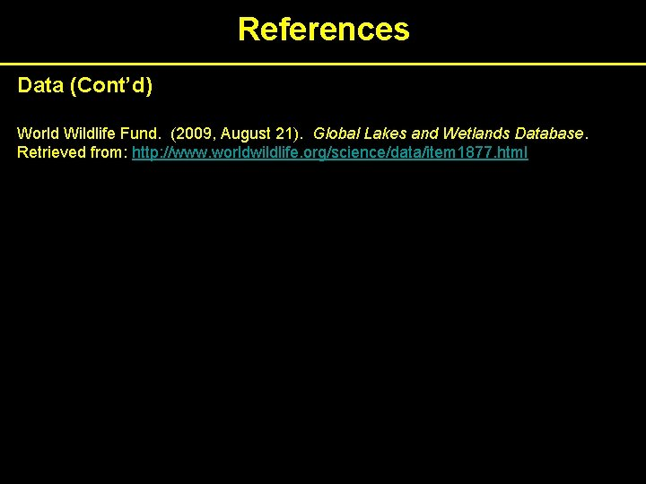 References Data (Cont'd) World Wildlife Fund. (2009, August 21). Global Lakes and Wetlands Database.