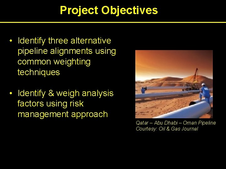 Project Objectives • Identify three alternative pipeline alignments using common weighting techniques • Identify