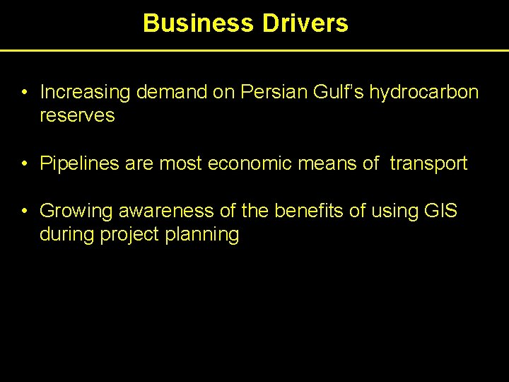 Business Drivers • Increasing demand on Persian Gulf's hydrocarbon reserves • Pipelines are most