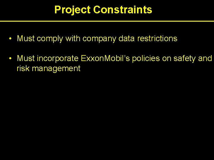 Project Constraints • Must comply with company data restrictions • Must incorporate Exxon. Mobil's