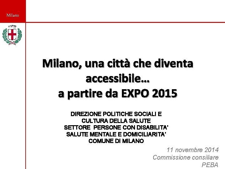 Milano, una città che diventa accessibile… a partire da EXPO 2015 DIREZIONE POLITICHE SOCIALI