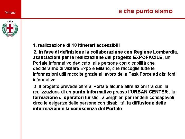 Milano a che punto siamo 1. realizzazione di 10 itinerari accessibili 2. in