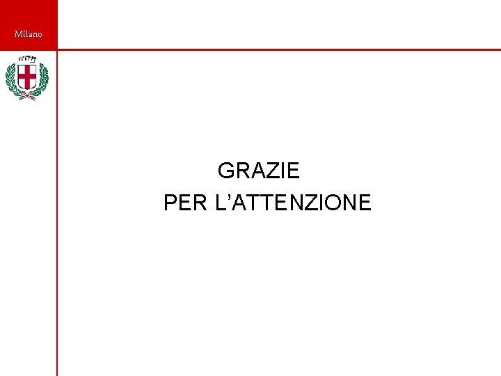 Milano GRAZIE PER L'ATTENZIONE