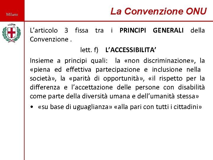 Milano La Convenzione ONU L'articolo 3 fissa tra i PRINCIPI GENERALI della Convenzione. lett.