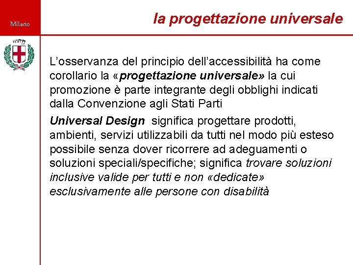 Milano la progettazione universale L'osservanza del principio dell'accessibilità ha come corollario la «progettazione universale»