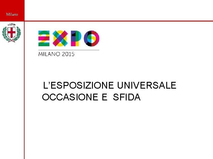 Milano L'ESPOSIZIONE UNIVERSALE OCCASIONE E SFIDA