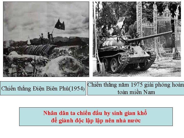 Chiến thắng năm 1975 giải phóng hoàn Chiến thắng Điện Biên Phủ(1954) toàn miền