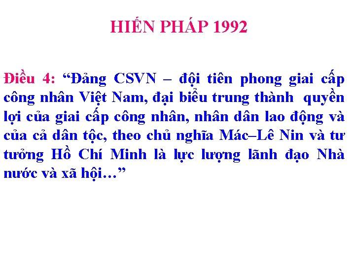 """HIẾN PHÁP 1992 Điều 4: """"Đảng CSVN – đội tiên phong giai cấp công"""