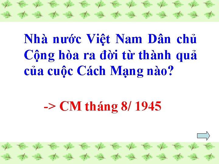 Nhà nước Việt Nam Dân chủ Cộng hòa ra đời từ thành quả của